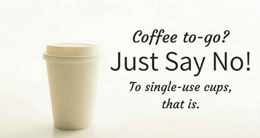 Disposable coffee cup: Coffee to-go? Just say no! To single-use cups, that is.